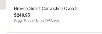 Breville Smart Convection Oven, $249.95 - Sugg. $380 / $130 Off Sugg.
