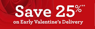 Save 25%** on Early Valentine's Delivery