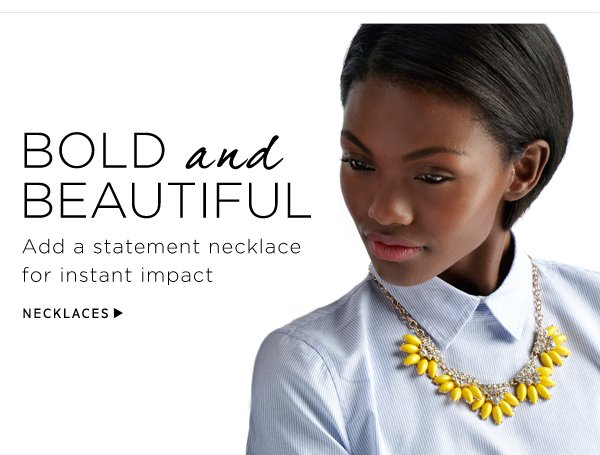 Bold and Beautiful. Shop Necklaces