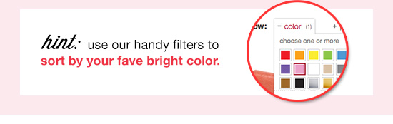 hint: use our handy filters to sort by your fave bright color.