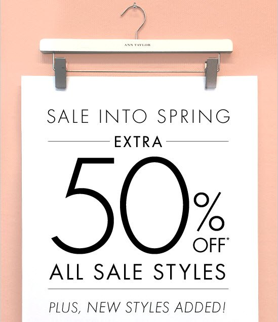 SALE INTO SPRING  EXTRA 50% OFF* ALL SALE STYLES  PLUS, NEW STYLES ADDED!