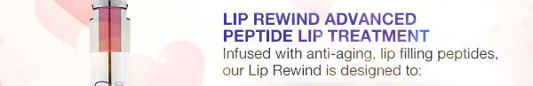 Lip Rewind Advanced Peptide Lip Treatment infused with anti-aging, lip filling peptides, our Lip Rewind is designed to: