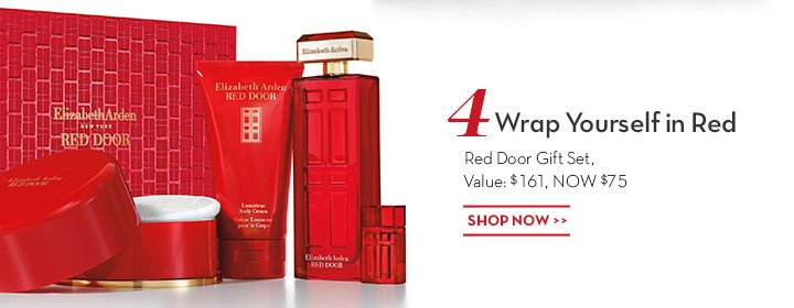 4 Wrap Yourself in Red. Red Door Gift Set, Value: $161, NOW $75. SHOP NOW.