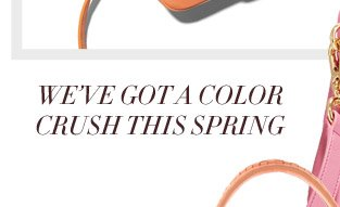 we've got a color crush this spring