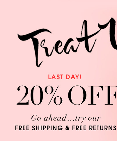 Treat Yourself. LAST DAY! 20% OFF