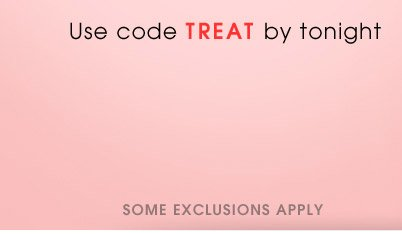 Use code TREAT by tonight
