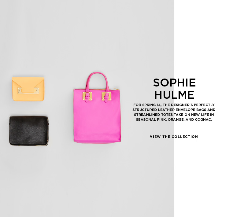 Sophie Hulme Spring 14: structured and streamlined For Spring 14, the designer's perfectly structured leather envelope bags and streamlined totes take on new life in seasonal pink, orange, and cognac.