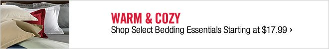 WARM & COZY - Shop Select Bedding Essentials Starting at $17.99