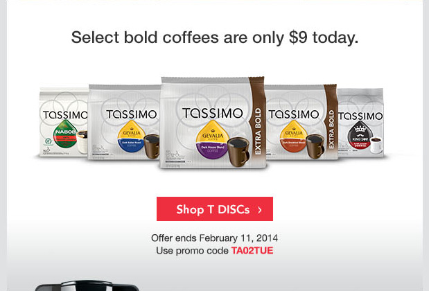 Select bold coffees are only $9 today. Shop T DISCs. Offer ends February 11, 2014. Use promo code TA02TUE.