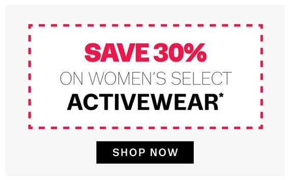 Save 30% on Women's Select Activewear*. Shop Now