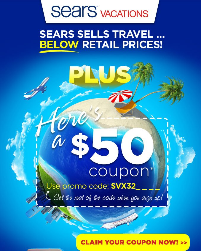 sears VACATIONS | SEARS SELLS TRAVEL... BELOW RETAIL PRICES! -PLUS- Here's a $50 coupon* | CLAIM YOUR COUPON NOW!