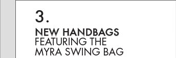 NEW HANDBAGS: FEATURING THE MYRA SWING BAG