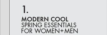 1. MODERN COOL: SPRING ESSENTIALS FOR WOMEN + MEN