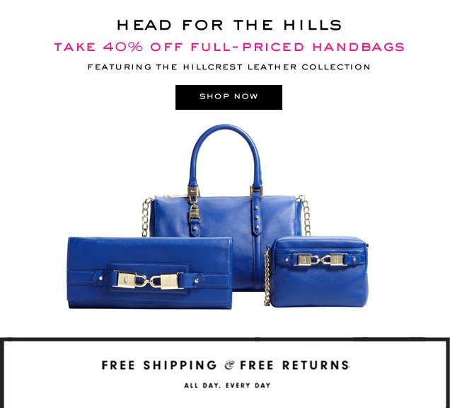 HEAD FOR THE HILLS. TAKE 40 PERCENT OFF FULL-PRICED HANDBAGS. Featuring the Hillcrest Leather Collection. SHOP NOW.
