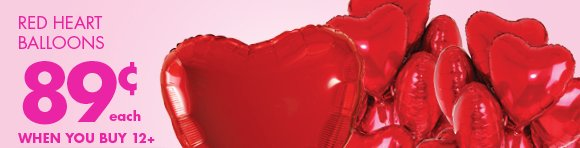 RED HEART BALLOONS 89¢ EACH WHEN YOU BUY 12