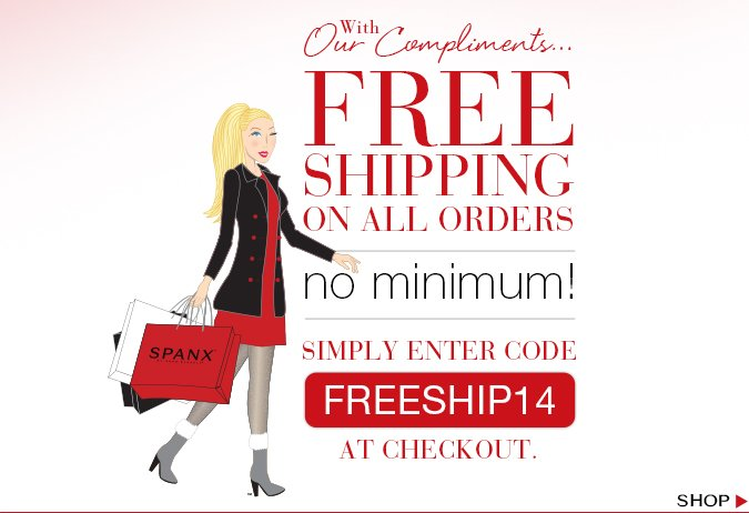 With Our Compliments…FREE SHIPPING on all orders - no minimum! Simply enter code FREESHIP14 at checkout. Shop!
