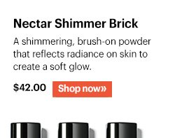 Nectar Shimmer Brick, $42 A shimmering, brush-on powder that reflects radiance on skin to create a soft glow  Shop Now »