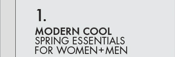 1. MODERN COOL: SPRING ESSENTIALS FOR WOMEN + MEN