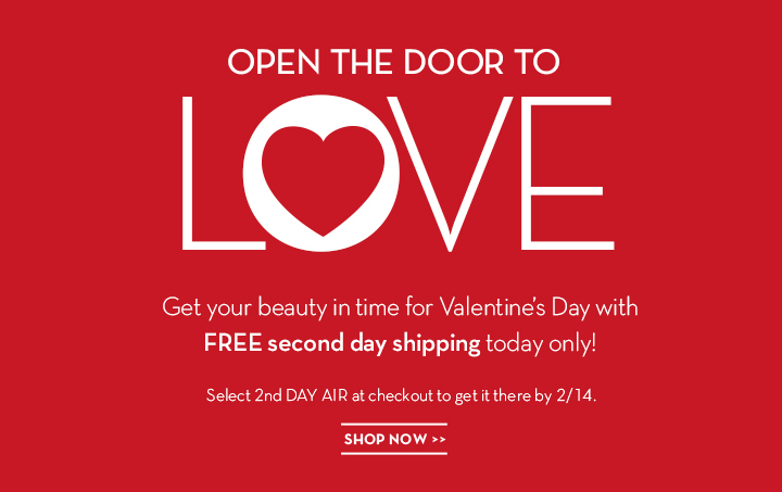 OPEN THE DOOR TO LOVE. Get your beauty in time for Valentine's Day with FREE second day shipping today only! Select 2nd DAY AIR at checkout to get it there by 2/14. SHOP NOW.