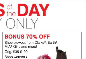 BONUS 70% off shoe blowout from  Clarks®, Earth®, MIA® Girls and more! Shop women.