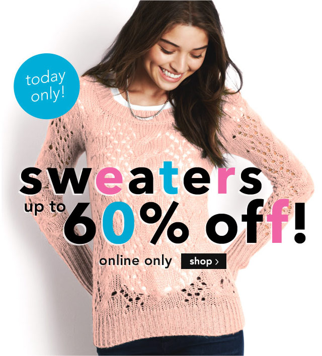 sweaters up to 65% off! onliny only.