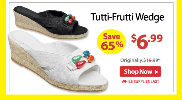Save 65% - Tutti-Frutti Wedge - Now Only $6.99 - Shop Now >>