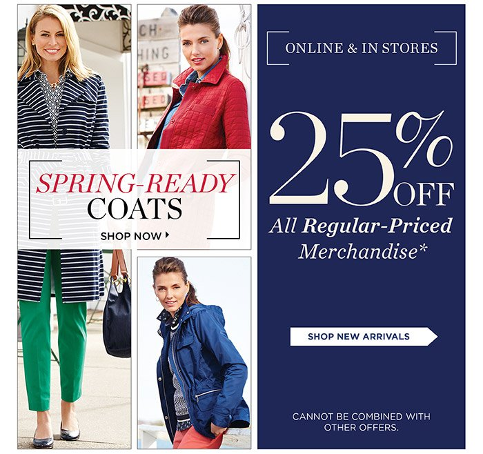 Shop Spring-ready coats. Online and In Stores. 25% off All Regular-Priced Merchandise. Shop New Arrivals. Cannot be combined with other offers.