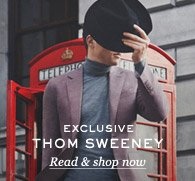 Exclusive: Thom Sweeney. Read & shop now