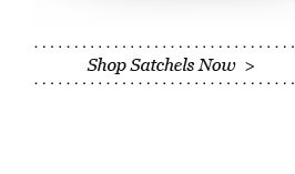 Shop Satchels Now