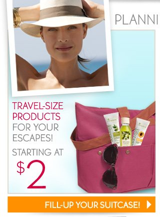 TRAVEL-SIZE PRODUCTS FOR YOUR ESCAPES!
