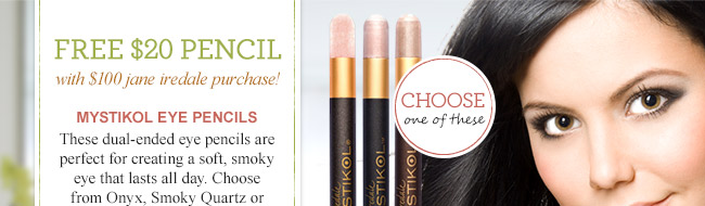 Free $20 Mystikol Eye Pencil with $100 jane iredale purchase!