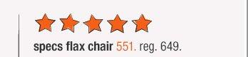 specs flax chair 551. reg. 649.