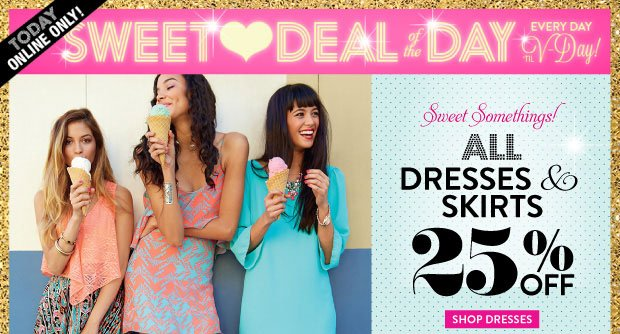 Today Online Only! All Dresses & Skirts 25% off. SHOP DRESSES