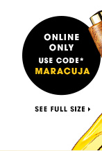 ONLINE ONLY. Use code MARACUJA * SEE FULL SIZE
