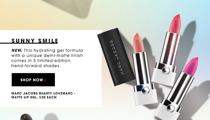 SUNNY SMILE New. This hydrating gel formula with a unique demi-matte finish comes in 5 limited-edition, trend-forward shades.Marc Jacobs Beauty Lovemarc - Matte Lip Gel, $30 each SHOP NOW