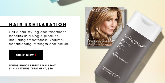 HAIR EXHILARATION Get 5 hair styling and treatment benefits in a single product, including smoothness, volume, conditioning, strength and polish. LIVING PROOF Perfect Hair Day 5-in-1 Styling Treatment, $26 SHOP NOW