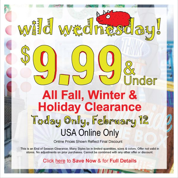 $9.99 & Under! All Fall, Winter & Holiday Clearance - Online Only Wild Wednesday, Today Only + Kids Kash