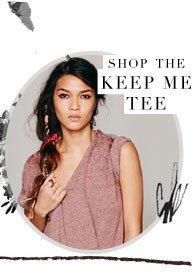 Shop The Keep Me Tee