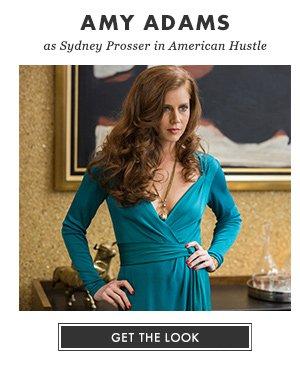 AMY ADAMS as Sydney Prosser in American Hustle - GET THE LOOK