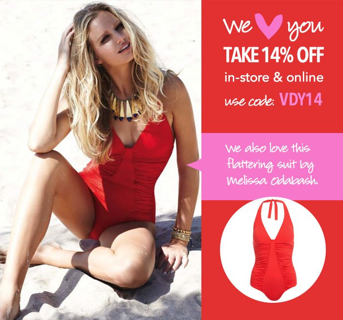We LOVE you! Take 14% off in-store and online with code VDY14.* We also love this flattering one-piece by Melissa Odabash.