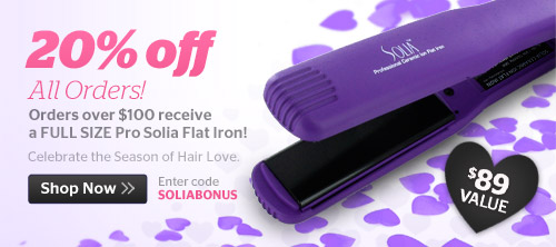 20% off All Orders! Plus, recieve a Full Size Solia Flat Iron with orders over $100