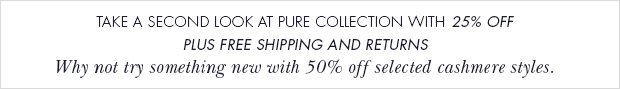 Download Images:Take a second look at Pure Collection with 25% off plus free shipping and returns.
