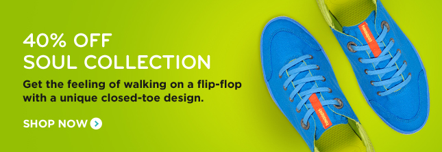40% OFF SOUL COLLECTION GET THE FEELING OF WALKING ON A FLIP-FLOP WITH A UINQUE CLOSED-TOE DESIGN. SHOP NOW