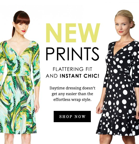 New Prints: Flattering Fit and Instant Chic!