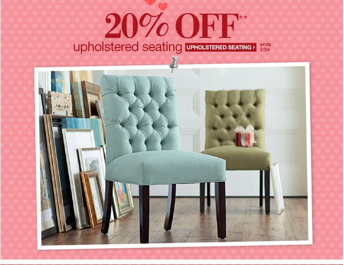 20% OFF** upholstered seating | UPHOLSTERED SEATING > | ends 2/24