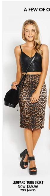 A few of our most loved looks to get you started... Leopard Tube Skirt Now $39.96 Was $49.95