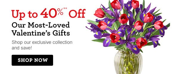 Up to 40%** Off Our Most-Loved Valentine's Gifts Shop our exclusive collection and save! Shop Now