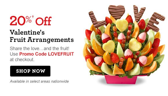20%†† Off Valentine's Fruit Arrangements  Share the love…and the fruit! Use Promo Code LOVEFRUIT at checkout. Available in select areas nationwide Shop Now