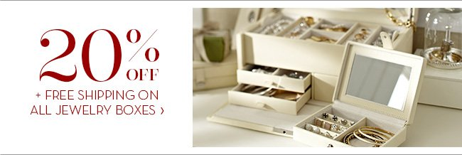 20% OFF + FREE SHIPPING ON ALL JEWELRY BOXES