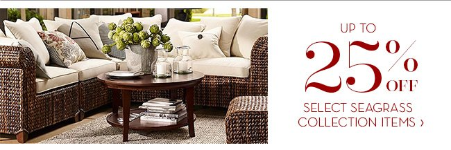 25% OFF SELECT SEAGRASS COLLECTION ITEMS